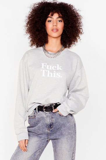Grey Fuck This Sweatshirt