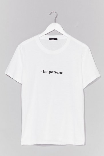 White Be Patient Graphic Tee